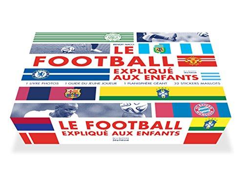 Le football expliqué aux enfants : Coffret en 2 livres, avec 1 planisphère et 32 stickers : Le football raconté aux enfants ; Le cahier du jeune joueur par Benoît Nacci