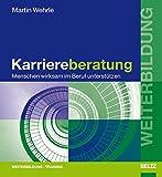 Karriereberatung: Menschen wirksam im Beruf unterstützen (Beltz Weiterbildung) - Martin Wehrle