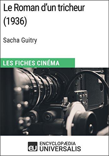 Le Roman d'un tricheur de Sacha Guitry: Les Fiches Cinéma d'Universalis par Encyclopaedia Universalis