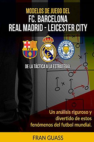 Modelos De Juego del F.C.Barcelona-Real Madrid-Leicester City. De la Táctica a la Estrategia por Fran Guass