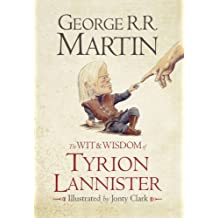 By George R. R. Martin - The Wit & Wisdom of Tyrion Lannister