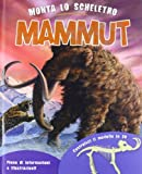 Monta lo scheletro. Mammut. Ediz. illustrata. Con gadget