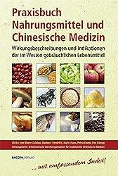 Praxisbuch Nahrungsmittel und Chinesische Medizin: Wirkungsbeschreibungen und Indikationen der im Westen gebräuchlichen Lebensmittel