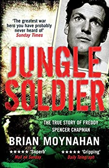 Jungle Soldier: The true story of Freddy Spencer Chapman by [Moynahan, Brian]