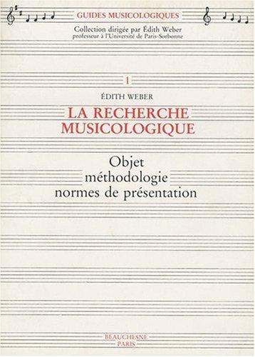 La recherche musicologique : Objet méthodologie normes de présentation par Edith Weber