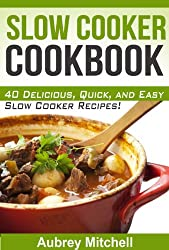 Slow Cooker Cookbook: 40 Delicious, and Easy-to-Make Slow Cooker Recipes! (English Edition)