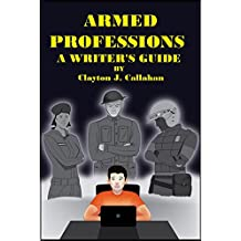 Armed Professions: A Writer's Guide (English Edition)