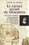 Le carnet secret de Descartes : Une histoire véridique où il est question de mathématiques et de la quête de la vérité ultime sur l'Univers de Amir D. Aczel,Philippe Babo (Traduction) ( 24 janvier 2007 )