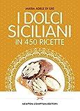 Scarica Libro I dolci siciliani in 450 ricette (PDF,EPUB,MOBI) Online Italiano Gratis