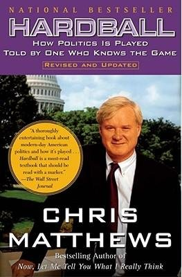 hardball-how-politics-is-played-told-by-one-who-knows-the-game-author-christopher-matthews-published
