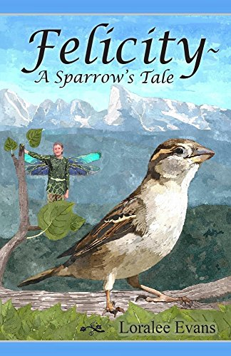 Felicity~ A Sparrow's Tale by [Evans, Loralee]