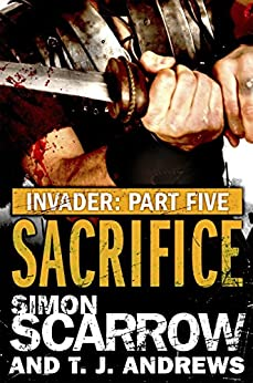 Invader: Sacrifice (5 in the Invader Novella Series) by [Scarrow, Simon, Andrews, T. J.]