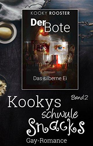 Kookys schwule Snacks - Band 2: Der Bote - Das silberne Ei