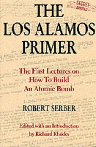 Los Alamos Primer: The First Lectures on How to Build an Atomic Bomb por Robert Serber