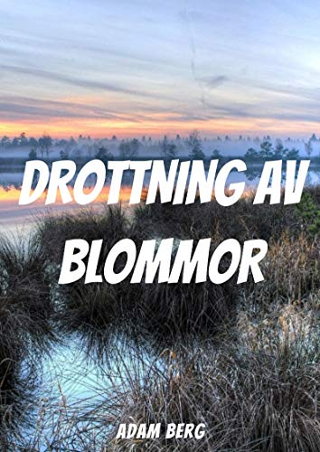 Drottning av blommor (Swedish Edition) por Adam Berg