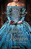 Der Schwur der Königin: Historischer Roman - Christopher W. Gortner