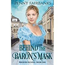 Behind The Baron's Mask: A Clean Regency Romance (Resolved In Love Book 1) (English Edition)