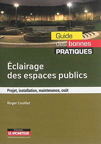 Éclairage des espaces publics: Projet, installation, maintenance, coût par Roger Couillet