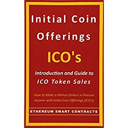 Initial Coin Offerings - ICO's: Introduction and Guide to ICO Token Sales