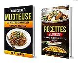 Recettes: Mijoteuse: Le Livre des Délicieuses Recettes à la Mijoteuse: Slow Cooker: Mijoteuse :Les recettes en mijoteuse (Crockpot Recettes)...