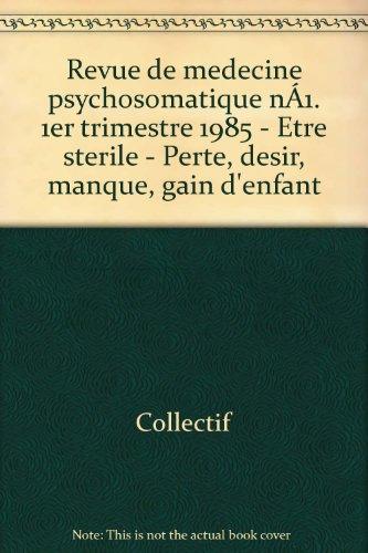Broché - Revue de médecine psychosomatique n°1. 1er trimestre 1985 - etre stérile - perte, désir, manque, gain d enfant