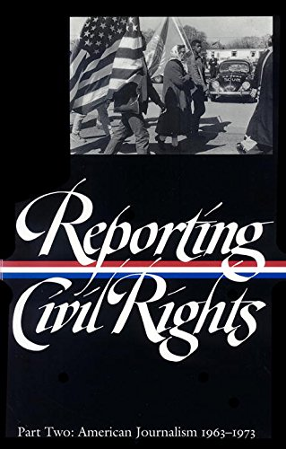 2: Reporting Civil Rights, Part Two: American Journalism 1963-1973 (Library of America)