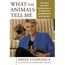 What the Animals Tell ME: Developing Your Innate Telepathic Skills to Understand and Communicate with Your Pets