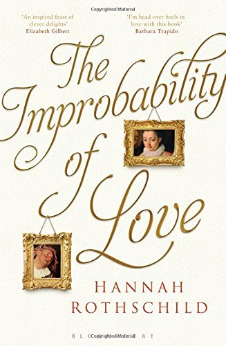 The Improbability of Love: SHORTLISTED FOR THE BAILEYS WOMEN'S PRIZE FOR FICTION 2016 by Hannah Rothschild (2015-05-21)