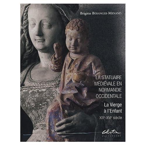 La statuaire médiévale en Normandie occidentale en 2 volumes : Tome 1, Histoire et création artistique ; Tome 2, Corpus