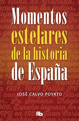 Momentos estelares de la historia de España (NO FICCIÓN) por José Calvo Poyato