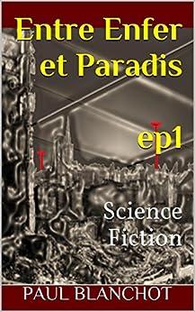 Entre enfer et paradis - Episode 1 par [Blanchot, Paul]