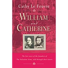 William and Catherine: The Love Story Of The Founders Of The Salvation Army, Told Through Their Letters