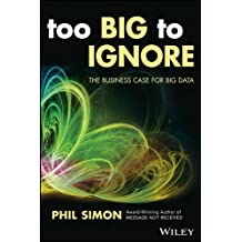 Too Big to Ignore: The Business Case for Big Data (Wiley and SAS Business Series) by Phil Simon (2015-11-02)