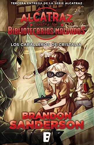 Los Caballeros de Cristalia (Alcatraz contra los Bibliotecarios Malvados 3): Los caballeros de Cristalia por Brandon Sanderson