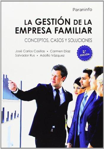 La gestión de la empresa familiar. Conceptos, casos y soluciones 2.ª edición