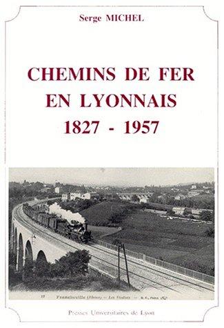 Chemins de fer en Lyonnais, 1827-1957 par Michel