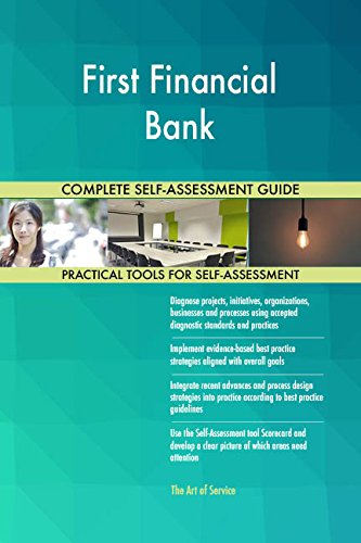 First Financial Bank All-Inclusive Self-Assessment - More than 650 Success Criteria, Instant Visual Insights, Comprehensive Spreadsheet Dashboard, Auto-Prioritized for Quick Results