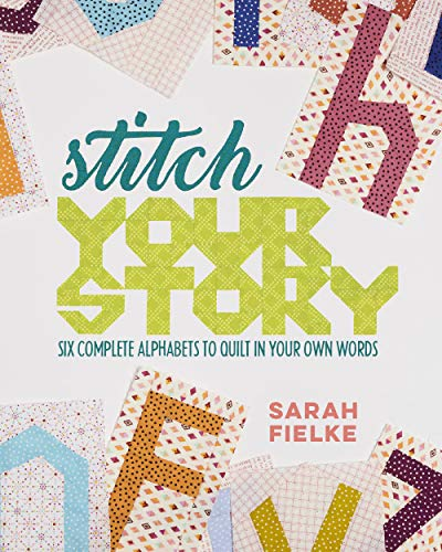 Stitch Your Story: Six Complete Alphabets to Quilt in Your Own Words -