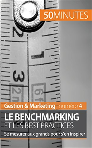 En ligne téléchargement Le benchmarking et les best practices: Se mesurer aux grands pour s'en inspirer (Gestion & Marketing t. 4) pdf, epub ebook