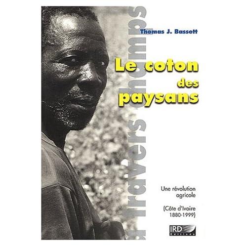 Le coton des paysans: Une révolution agricole (Côte 'Ivoire 1880-1999).