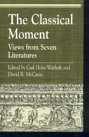 The Classical Moment: Views from Seven Literatures (Greek Studies: Interdisciplinary Approaches)