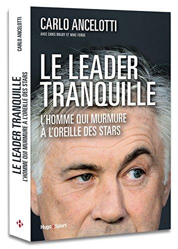Le leader tranquille L'homme qui murmure aux oreilles des stars par Carlo Ancelotti