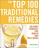 The Top 100 Traditional Remedies: 100 Remedies for Health and Well-being