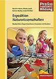 Praxis Frühe Bildung: Praxis Frühkindliche Bildung: Expedition Naturwissenschaften 1: Beobachten, Experimentieren, Forschen mit Kindern