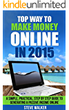 Top Way to Make Money Online In 2015: A Simple, Practical, Step by Step Guide to Generating a Passive Income Online. (English Edition)