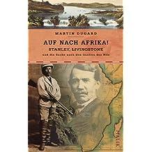 Auf nach Afrika!: Stanley, Livingstone und die Suche nach den Quellen des Nils