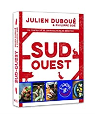 Sud-Ouest, un concentré de convivialité en 80 recettes par Julien Duboue