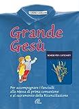 Grande Gesù. Libro dei catechisti per accompagnare i fanciulli alla messa di prima comunione e al sacramento della riconciliazione