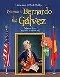 Conoce A Bernardo De Galvez / Get To Know Bernardo De Galvez (Personajes Del Mundo Hispánico/ Historical Figures of the Hispanic World)