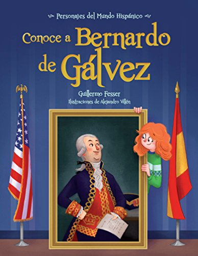 Conoce a Bernardo de Galvez / Get to Know Bernardo de Galvez (Personajes Del Mundo Hispánico/ Historical Figures of the Hispanic World)